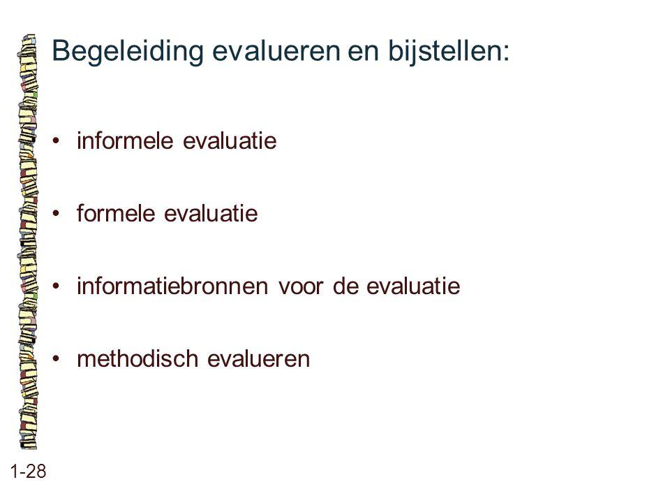 Begeleiding evalueren en bijstellen: 1-28 informele evaluatie formele evaluatie informatiebronnen voor de evaluatie methodisch evalueren