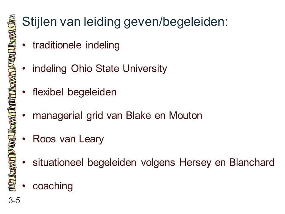 Stijlen van leiding geven/begeleiden: 3-5 traditionele indeling indeling Ohio State University flexibel begeleiden managerial grid van Blake en Mouton