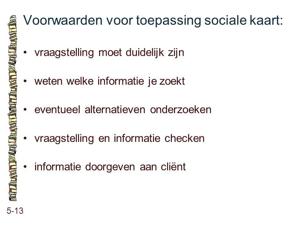 Voorwaarden voor toepassing sociale kaart: 5-13 vraagstelling moet duidelijk zijn weten welke informatie je zoekt eventueel alternatieven onderzoeken