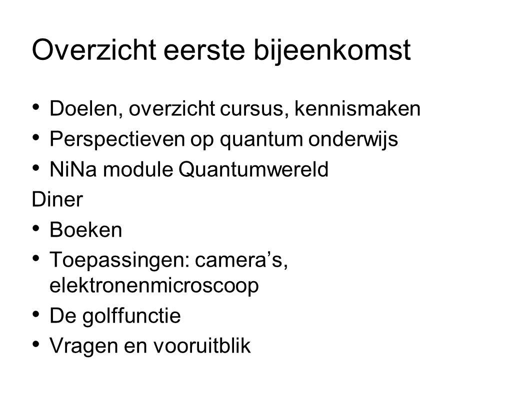 Vier bijeenkomsten 1)(21 jan.) perspectieven, didactiek, golffunctie, quantum boeken, toepassingen 2)(30 jan.) vervolg golffunctie, tunneling, proeven in de klas 3)(12 feb.) spectra, vaste stoffen en halffgeleiders, gebruik van applets, quantum opgaven (computerlokaal) 4)(4 mrt.) verband quantum-klassiek, interpretatie, toetsing Afsluitende toets op 13 maart