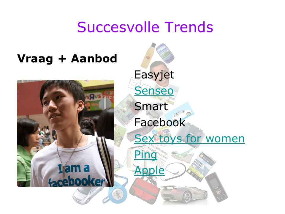 Succesvolle Trends Vraag + Aanbod Easyjet Senseo Smart Facebook Sex toys for women Ping Apple