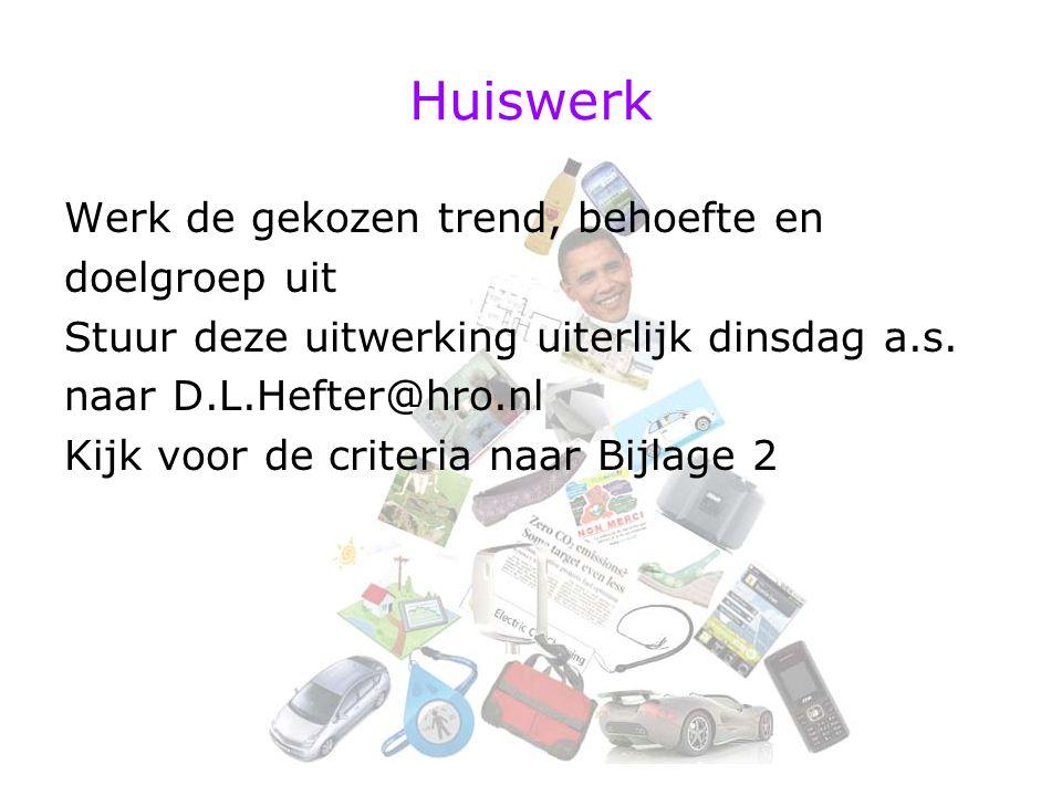 Huiswerk Werk de gekozen trend, behoefte en doelgroep uit Stuur deze uitwerking uiterlijk dinsdag a.s.
