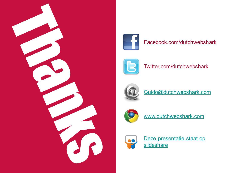 Facebook.com/dutchwebshark Twitter.com/dutchwebshark Guido@dutchwebshark.com www.dutchwebshark.com Deze presentatie staat op slideshare Thanks