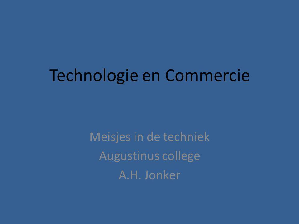 Technologie en Commercie Meisjes in de techniek Augustinus college A.H. Jonker
