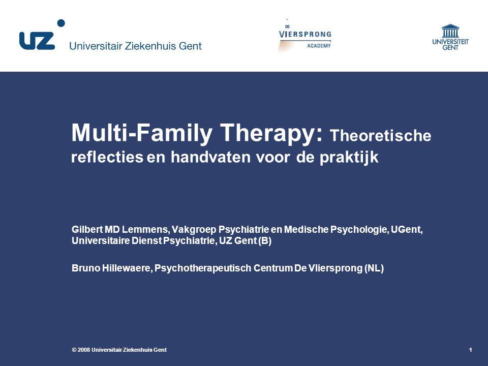 © 2008 Universitair Ziekenhuis Gent1 Multi-Family Therapy: Theoretische reflecties en handvaten voor de praktijk Gilbert MD Lemmens, Vakgroep Psychiat