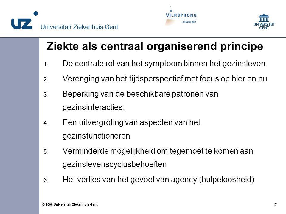 17 © 2008 Universitair Ziekenhuis Gent Ziekte als centraal organiserend principe 1. De centrale rol van het symptoom binnen het gezinsleven 2. Verengi