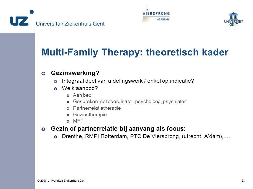 23 © 2008 Universitair Ziekenhuis Gent Multi-Family Therapy: theoretisch kader Gezinswerking? Integraal deel van afdelingswerk / enkel op indicatie? W