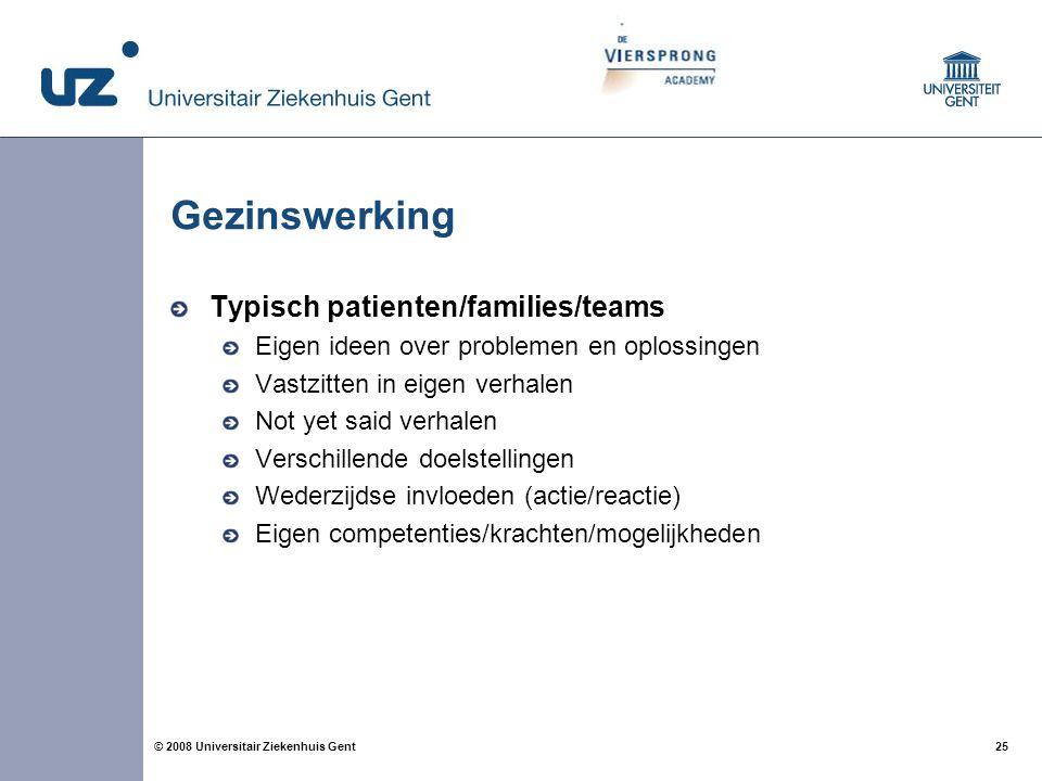 25 © 2008 Universitair Ziekenhuis Gent Gezinswerking Typisch patienten/families/teams Eigen ideen over problemen en oplossingen Vastzitten in eigen ve