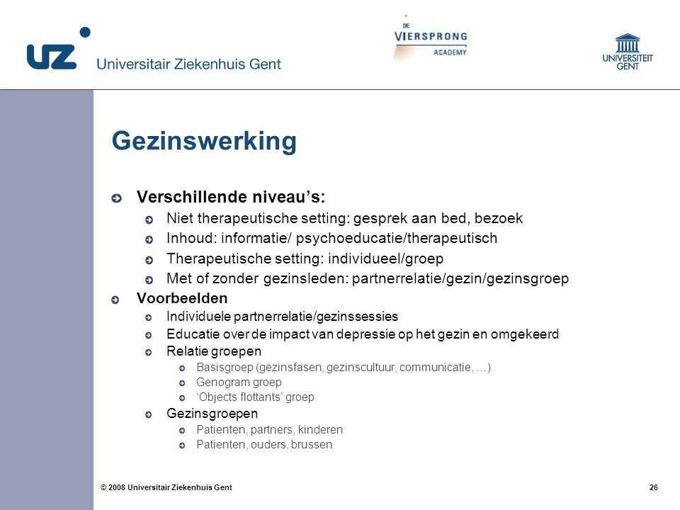 26 © 2008 Universitair Ziekenhuis Gent Gezinswerking Verschillende niveau's: Niet therapeutische setting: gesprek aan bed, bezoek Inhoud: informatie/