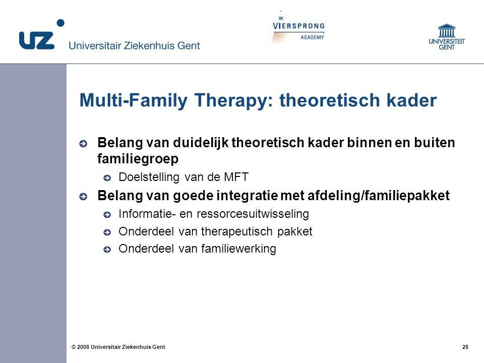 28 © 2008 Universitair Ziekenhuis Gent Multi-Family Therapy: theoretisch kader Belang van duidelijk theoretisch kader binnen en buiten familiegroep Do