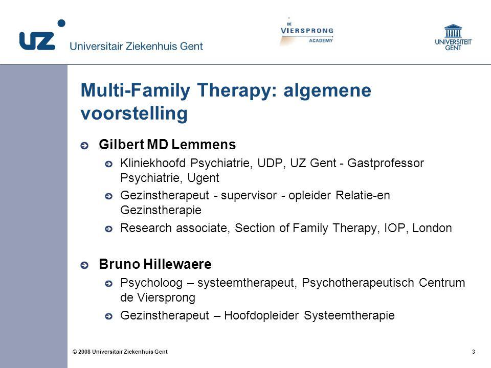 3 3© 2008 Universitair Ziekenhuis Gent Multi-Family Therapy: algemene voorstelling Gilbert MD Lemmens Kliniekhoofd Psychiatrie, UDP, UZ Gent - Gastpro