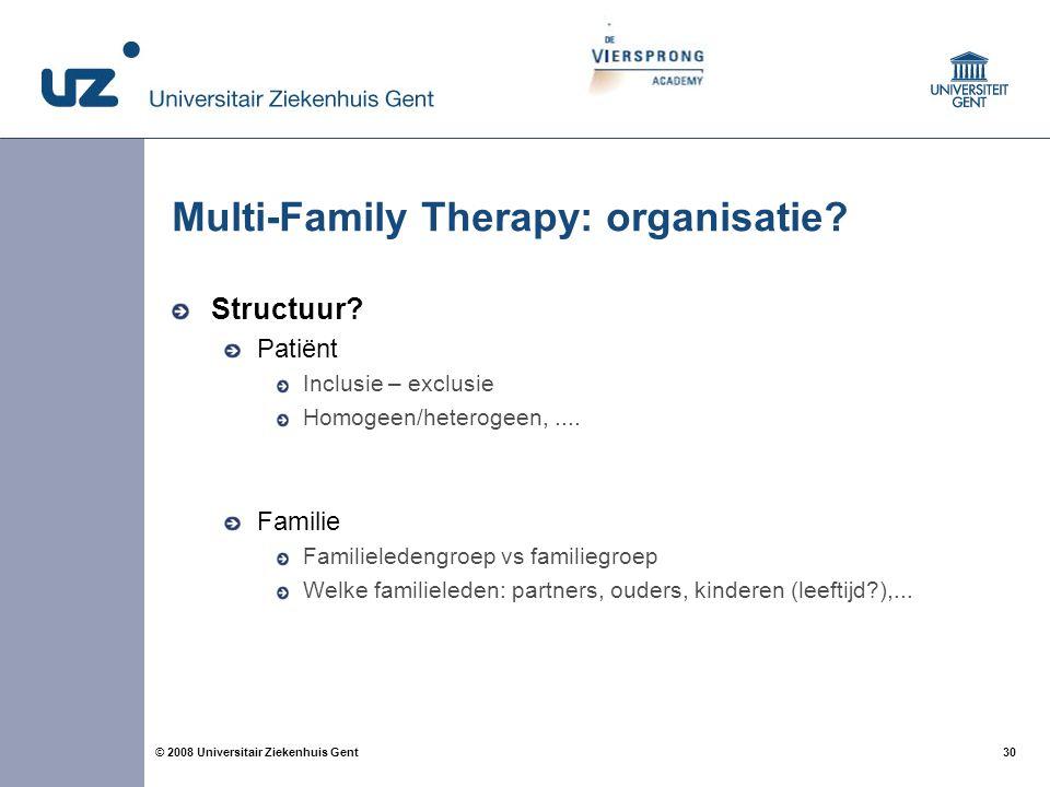 30 © 2008 Universitair Ziekenhuis Gent Multi-Family Therapy: organisatie? Structuur? Patiënt Inclusie – exclusie Homogeen/heterogeen,.... Familie Fami