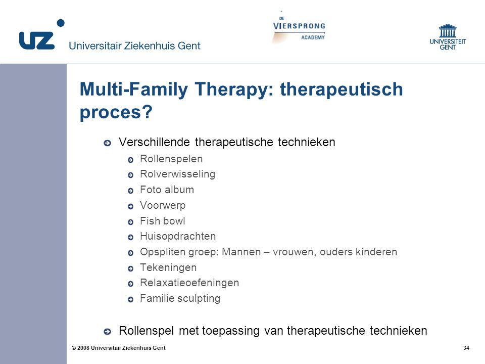 34 © 2008 Universitair Ziekenhuis Gent Multi-Family Therapy: therapeutisch proces? Verschillende therapeutische technieken Rollenspelen Rolverwisselin