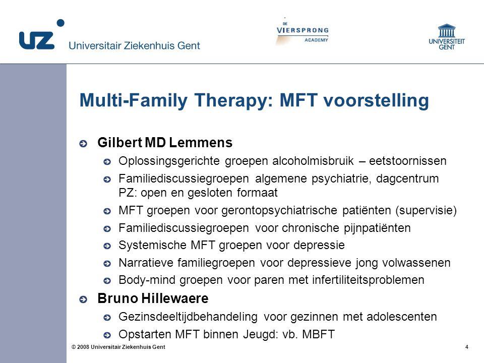 4 4© 2008 Universitair Ziekenhuis Gent Multi-Family Therapy: MFT voorstelling Gilbert MD Lemmens Oplossingsgerichte groepen alcoholmisbruik – eetstoor