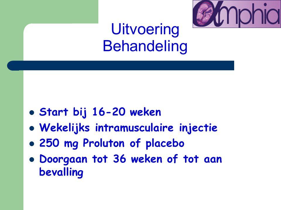 Uitvoering Behandeling Start bij 16-20 weken Wekelijks intramusculaire injectie 250 mg Proluton of placebo Doorgaan tot 36 weken of tot aan bevalling