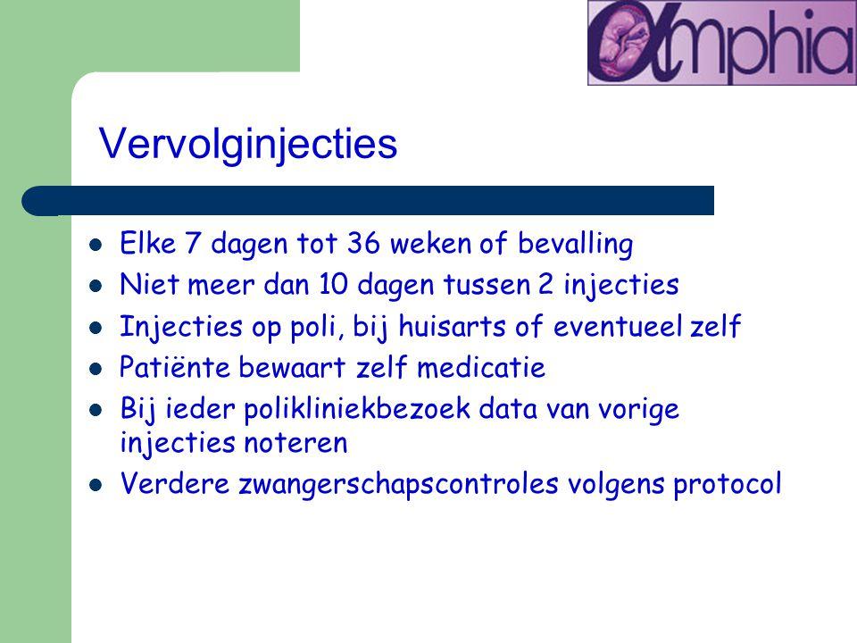 Vervolginjecties Elke 7 dagen tot 36 weken of bevalling Niet meer dan 10 dagen tussen 2 injecties Injecties op poli, bij huisarts of eventueel zelf Pa