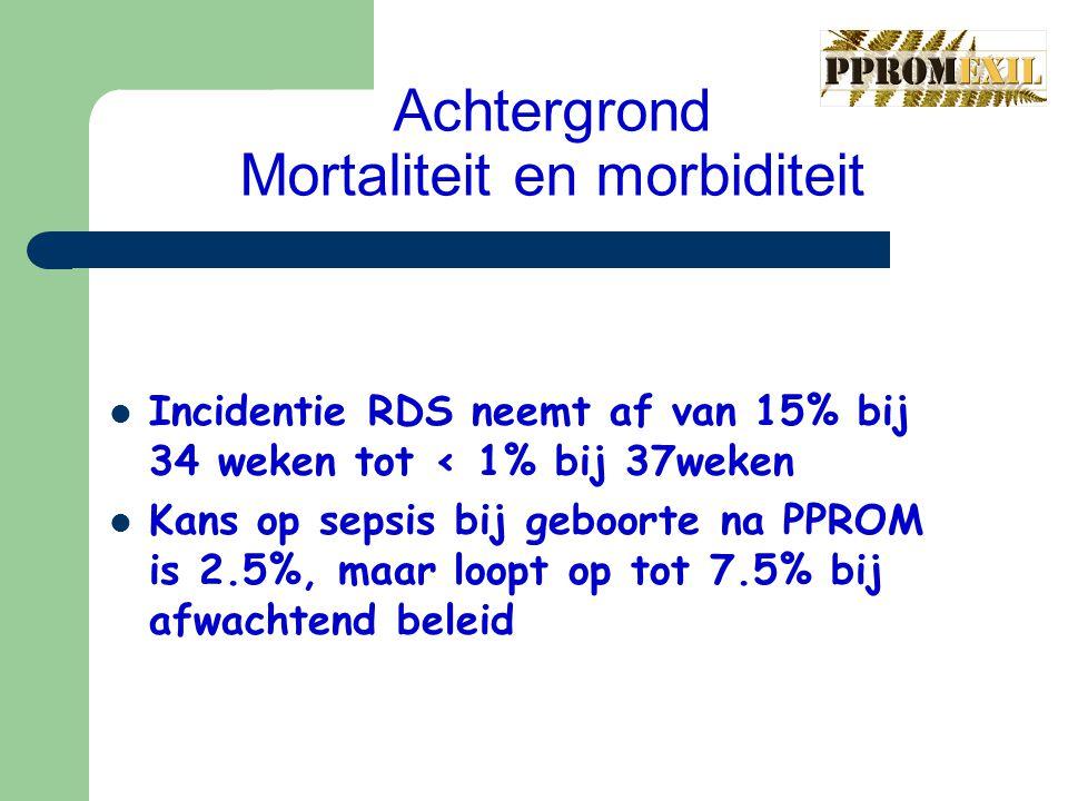 Achtergrond Mortaliteit en morbiditeit Incidentie RDS neemt af van 15% bij 34 weken tot < 1% bij 37weken Kans op sepsis bij geboorte na PPROM is 2.5%,