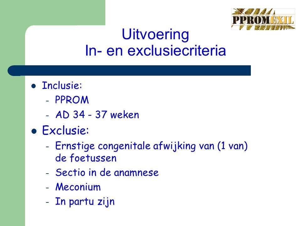 Uitvoering In- en exclusiecriteria Inclusie: – PPROM – AD 34 - 37 weken Exclusie: – Ernstige congenitale afwijking van (1 van) de foetussen – Sectio i