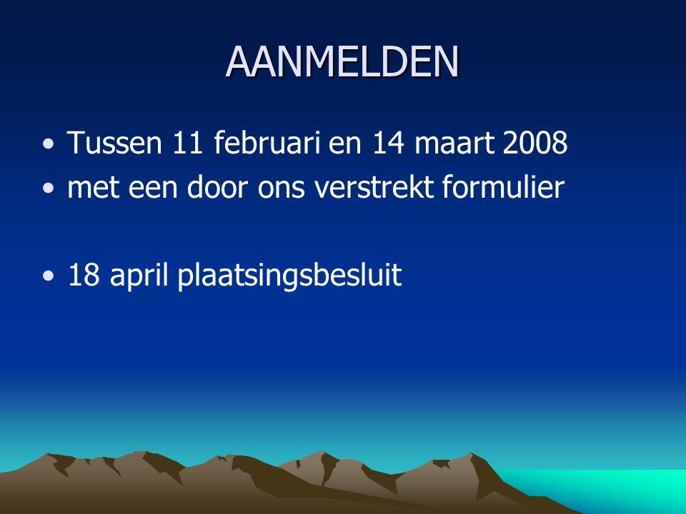 AANMELDEN Tussen 11 februari en 14 maart 2008 met een door ons verstrekt formulier 18 april plaatsingsbesluit