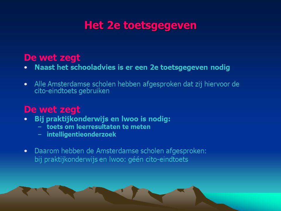 Het 2e toetsgegeven De wet zegt Naast het schooladvies is er een 2e toetsgegeven nodig Alle Amsterdamse scholen hebben afgesproken dat zij hiervoor de