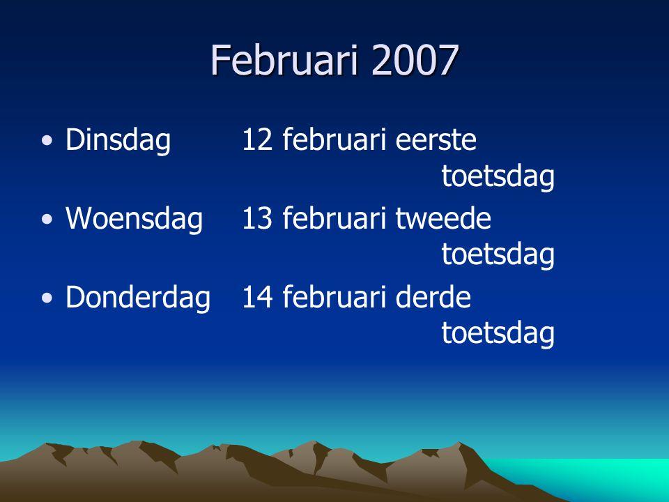 Februari 2007 Dinsdag 12 februari eerste toetsdag Woensdag 13 februari tweede toetsdag Donderdag 14 februari derde toetsdag