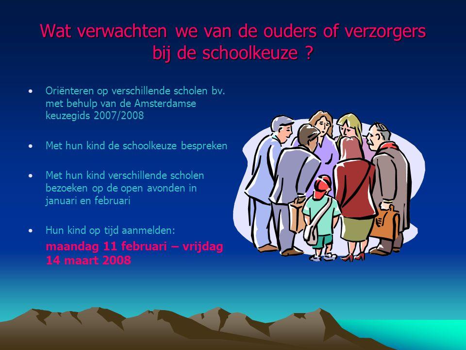 Wat verwachten we van de ouders of verzorgers bij de schoolkeuze ? Oriënteren op verschillende scholen bv. met behulp van de Amsterdamse keuzegids 200