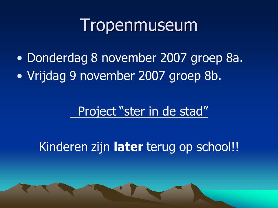 """Tropenmuseum Donderdag 8 november 2007 groep 8a. Vrijdag 9 november 2007 groep 8b. Project """"ster in de stad"""" Kinderen zijn later terug op school!!"""