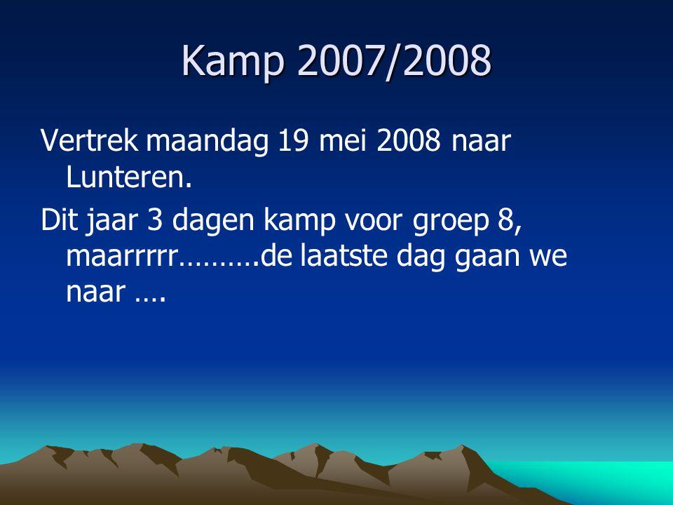 Kamp 2007/2008 Vertrek maandag 19 mei 2008 naar Lunteren. Dit jaar 3 dagen kamp voor groep 8, maarrrrr……….de laatste dag gaan we naar ….