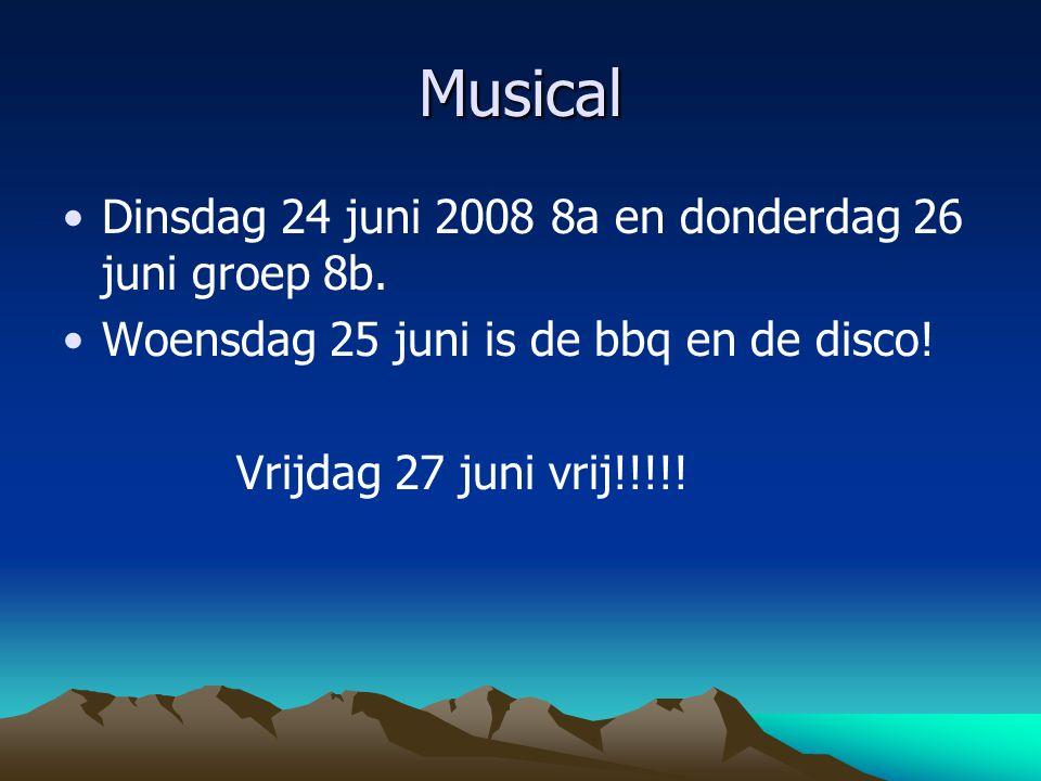 Musical Dinsdag 24 juni 2008 8a en donderdag 26 juni groep 8b. Woensdag 25 juni is de bbq en de disco! Vrijdag 27 juni vrij!!!!!
