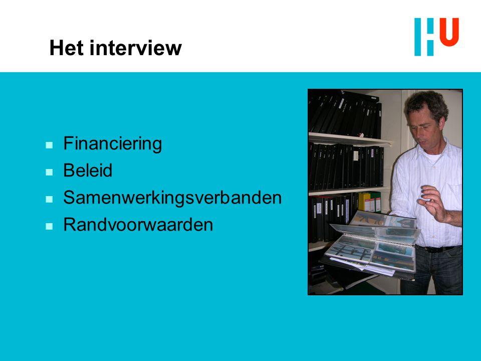 Het interview n Financiering n Beleid n Samenwerkingsverbanden n Randvoorwaarden