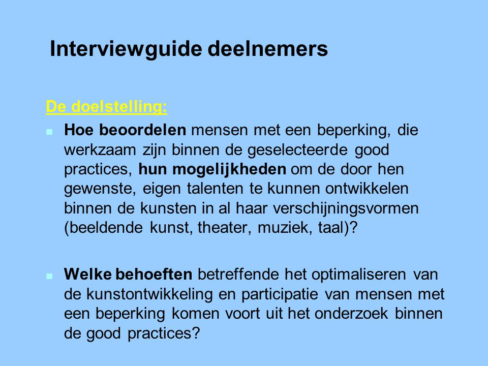 Interviewguide deelnemers De doelstelling: n Hoe beoordelen mensen met een beperking, die werkzaam zijn binnen de geselecteerde good practices, hun mo