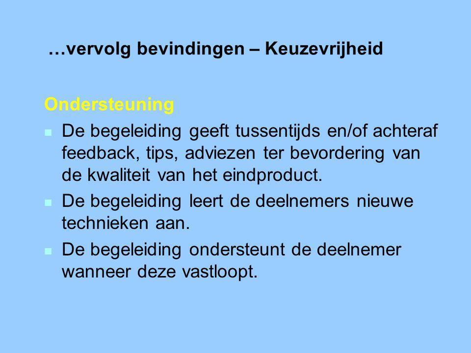 …vervolg bevindingen – Keuzevrijheid Ondersteuning n De begeleiding geeft tussentijds en/of achteraf feedback, tips, adviezen ter bevordering van de kwaliteit van het eindproduct.