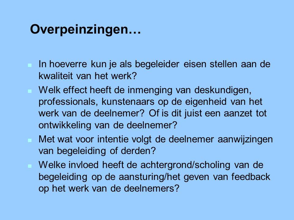 Overpeinzingen… n In hoeverre kun je als begeleider eisen stellen aan de kwaliteit van het werk? n Welk effect heeft de inmenging van deskundigen, pro