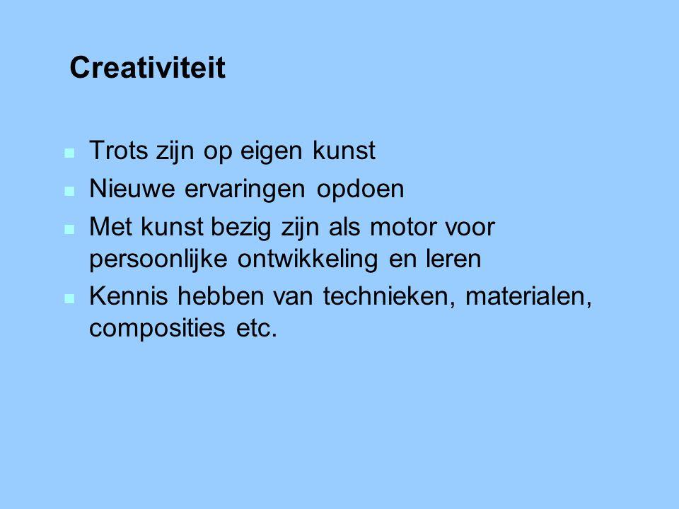Creativiteit n Trots zijn op eigen kunst n Nieuwe ervaringen opdoen n Met kunst bezig zijn als motor voor persoonlijke ontwikkeling en leren n Kennis hebben van technieken, materialen, composities etc.