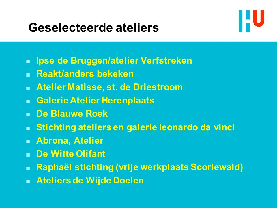 Geselecteerde ateliers n Ipse de Bruggen/atelier Verfstreken n Reakt/anders bekeken n Atelier Matisse, st. de Driestroom n Galerie Atelier Herenplaats