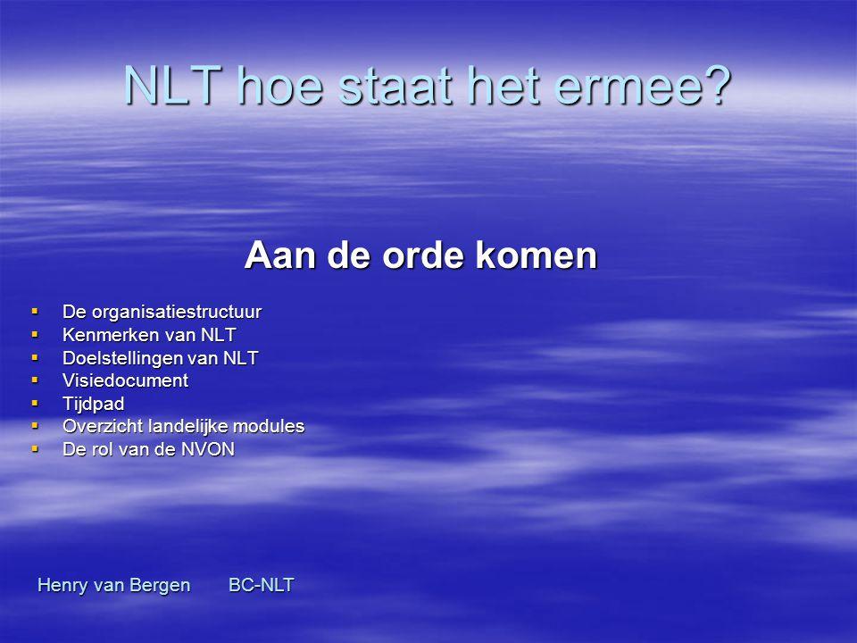 NLT hoe staat het ermee? Aan de orde komen  De organisatiestructuur  Kenmerken van NLT  Doelstellingen van NLT  Visiedocument  Tijdpad  Overzich
