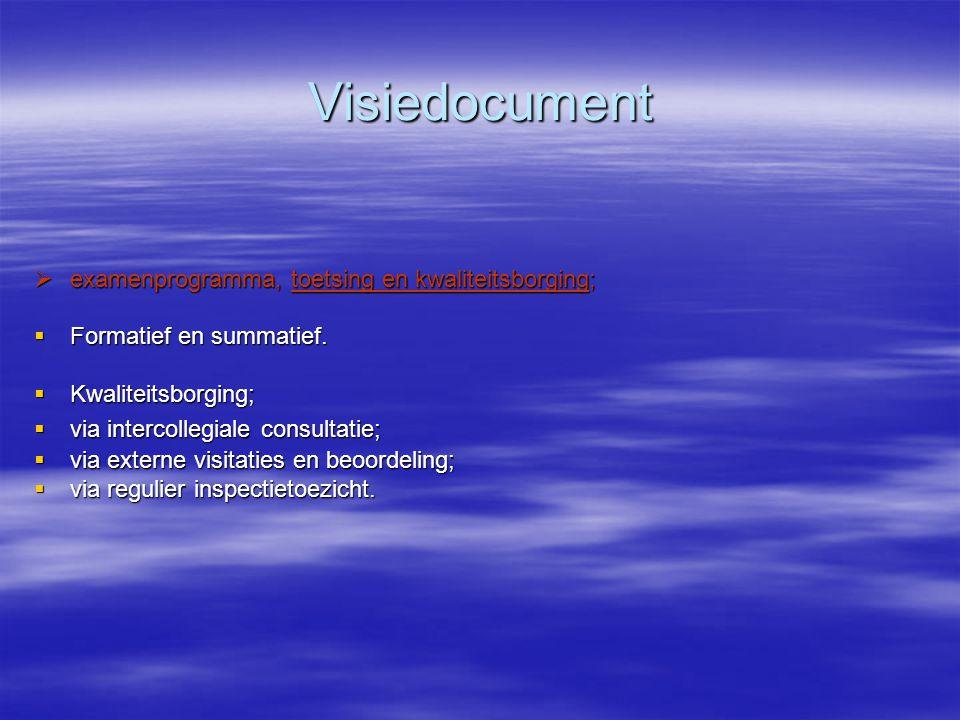 Visiedocument  examenprogramma, toetsing en kwaliteitsborging;  Formatief en summatief.  Kwaliteitsborging;  via intercollegiale consultatie;  vi