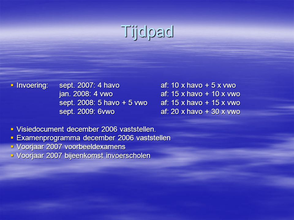 Tijdpad  Invoering:sept. 2007: 4 havoaf: 10 x havo + 5 x vwo jan. 2008: 4 vwoaf: 15 x havo + 10 x vwo sept. 2008: 5 havo + 5 vwoaf: 15 x havo + 15 x