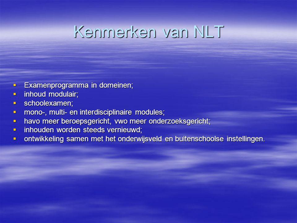 Kenmerken van NLT  Examenprogramma in domeinen;  inhoud modulair;  schoolexamen;  mono-, multi- en interdisciplinaire modules;  havo meer beroeps