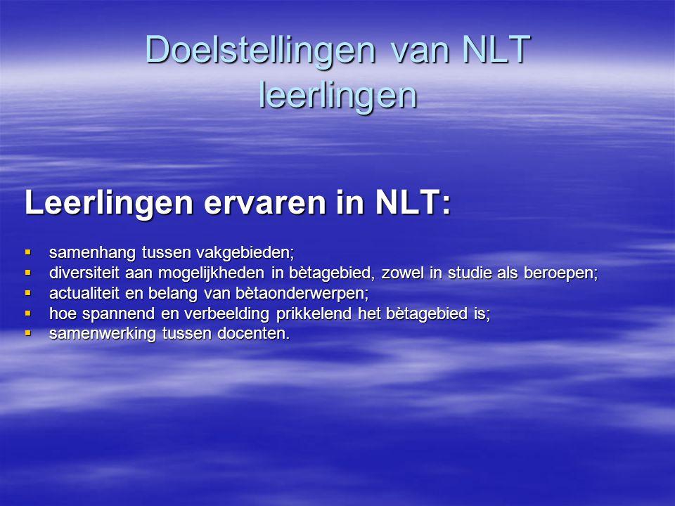 Doelstellingen van NLT leerlingen Leerlingen ervaren in NLT:  samenhang tussen vakgebieden;  diversiteit aan mogelijkheden in bètagebied, zowel in s