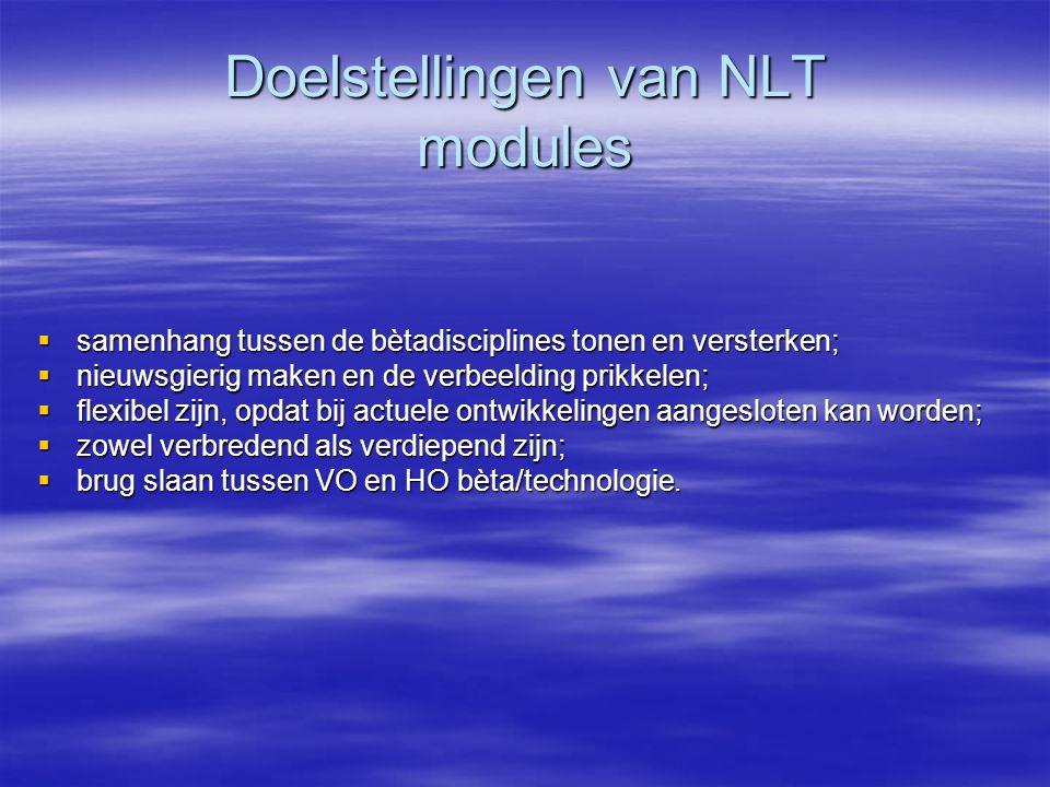 Doelstellingen van NLT modules  samenhang tussen de bètadisciplines tonen en versterken;  nieuwsgierig maken en de verbeelding prikkelen;  flexibel
