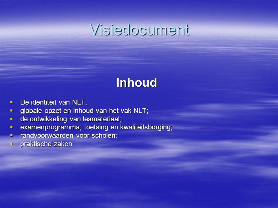 Visiedocument Inhoud  De identiteit van NLT;  globale opzet en inhoud van het vak NLT;  de ontwikkeling van lesmateriaal;  examenprogramma, toetsi