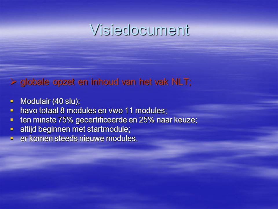 Visiedocument  globale opzet en inhoud van het vak NLT;  Modulair (40 slu);  havo totaal 8 modules en vwo 11 modules;  ten minste 75% gecertificee