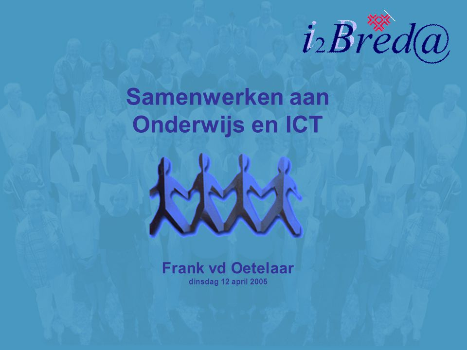 Samenwerken aan Onderwijs en ICT Frank vd Oetelaar dinsdag 12 april 2005