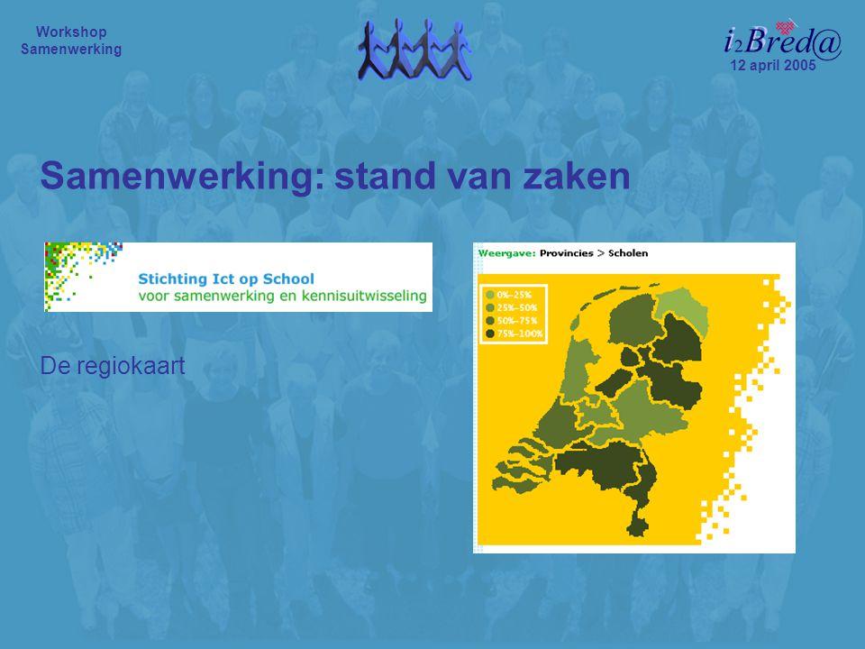 Samenwerking: stand van zaken De regiokaart 12 april 2005 Workshop Samenwerking