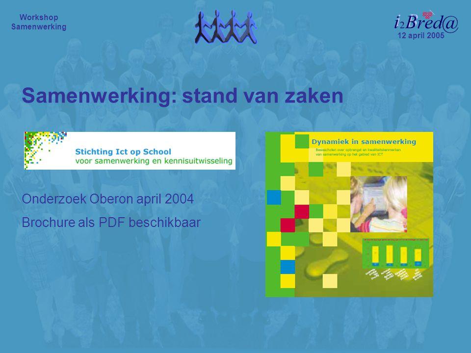Samenwerking: stand van zaken Onderzoek Oberon april 2004 Brochure als PDF beschikbaar 12 april 2005 Workshop Samenwerking