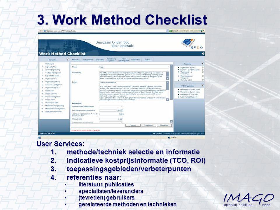 IMAGO kijken kijken kijken……...doen 3. Work Method Checklist User Services: 1.methode/techniek selectie en informatie 2.indicatieve kostprijsinformati