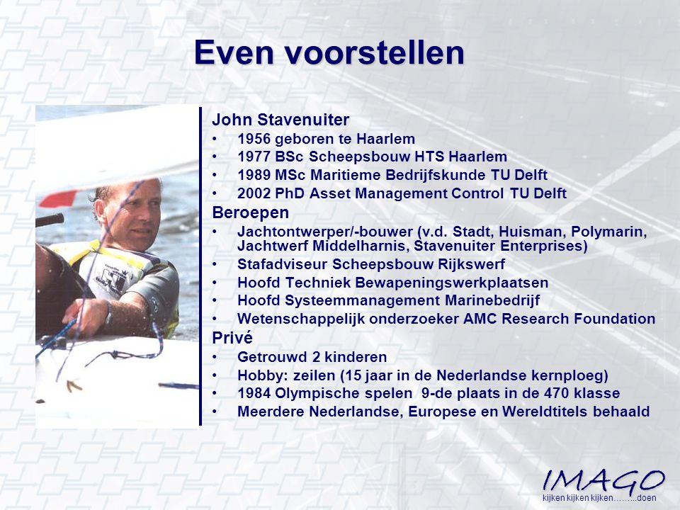 IMAGO kijken kijken kijken……...doen Even voorstellen John Stavenuiter 1956 geboren te Haarlem 1977 BSc Scheepsbouw HTS Haarlem 1989 MSc Maritieme Bedr