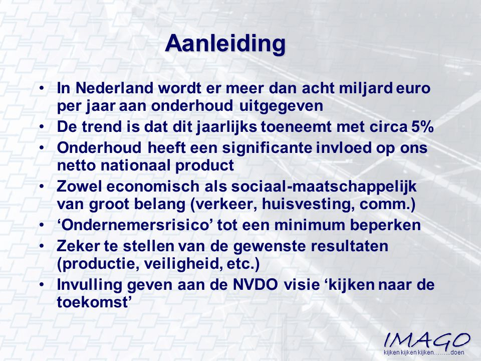 IMAGO kijken kijken kijken……...doen Aanleiding In Nederland wordt er meer dan acht miljard euro per jaar aan onderhoud uitgegeven De trend is dat dit
