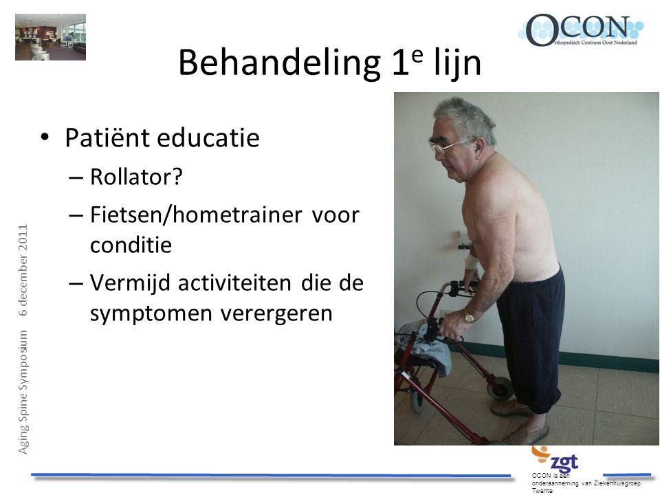 Aging Spine Symposium 6 december 2011 OCON is een onderaanneming van Ziekenhuisgroep Twente Behandeling 1 e lijn Patiënt educatie – Rollator? – Fietse